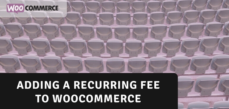 Adding a Recurring Fee to WooCommerce