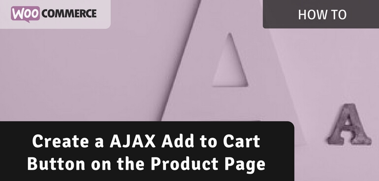 AJAX Add to Cart Button on the Product Page – WooCommerce
